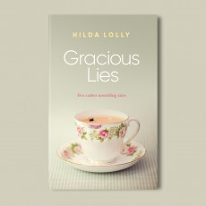 Gracious Lies, five deliciously dark tales by Hilda Lolly, now available in paperback!